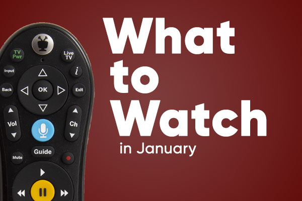 What to Watch in January!
