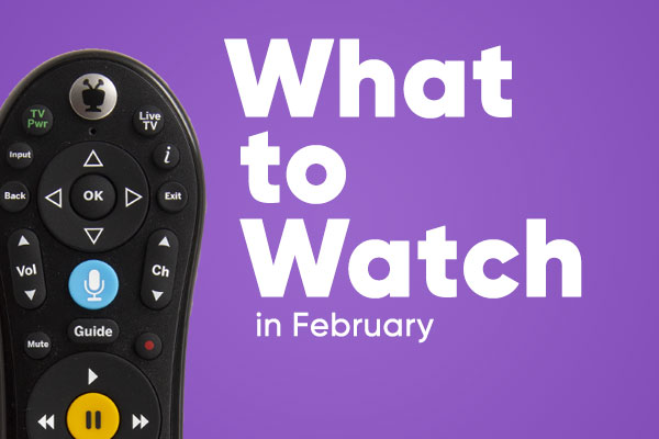 What to Watch in February!